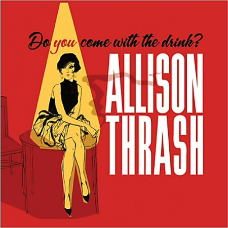 Allison Thrash - Do You Come With The Drink? (2013)